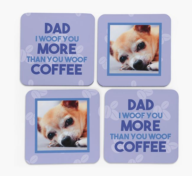 'Dad I woof you more than you woof coffee' with photo of your Chihuahua - Set of 4 Coasters