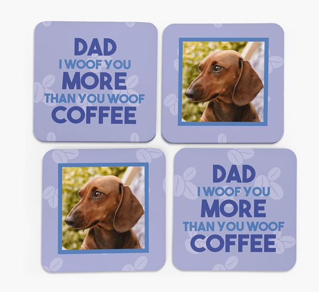'Dad I woof you more than you woof coffee' with photo of your Dachshund - Set of 4 Coasters