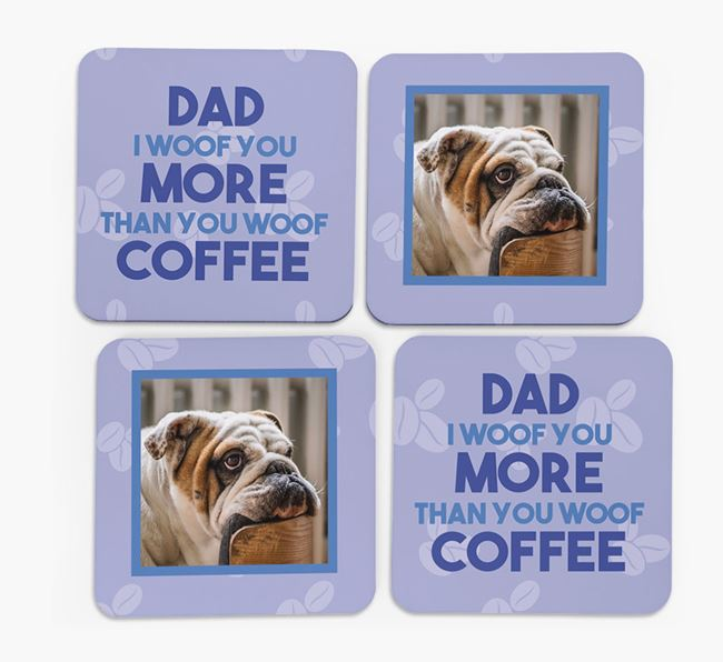 'Dad I woof you more than you woof coffee' with photo of your English Bulldog - Set of 4 Coasters