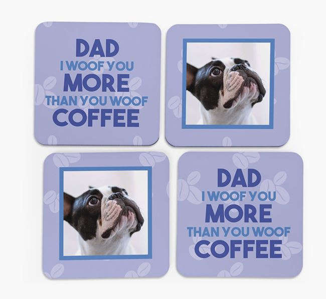 'Dad I woof you more than you woof coffee' with photo of your French Bulldog - Set of 4 Coasters
