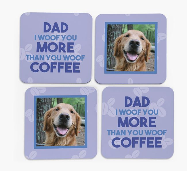 'Dad I woof you more than you woof coffee' with photo of your Golden Retriever - Set of 4 Coasters