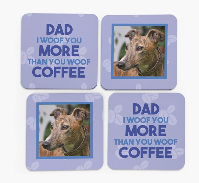 'Dad I woof you more than you woof coffee' with photo of your Greyhound - Set of 4 Coasters