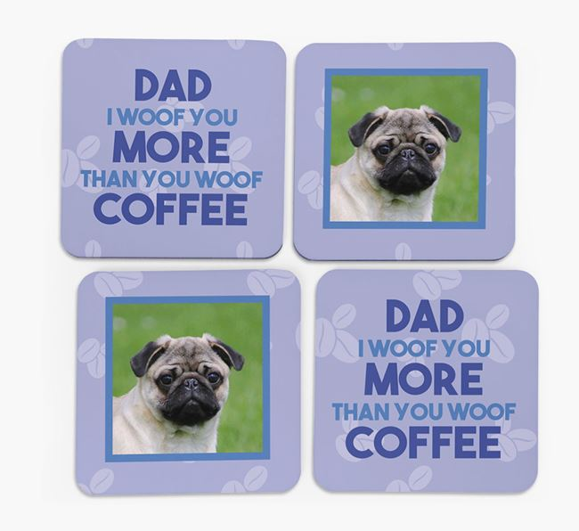 'Dad I woof you more than you woof coffee' with photo of your Pug - Set of 4 Coasters
