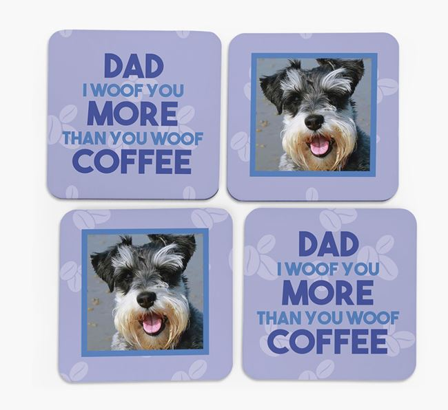 'Dad I woof you more than you woof coffee' with photo of your Schnauzer - Set of 4 Coasters