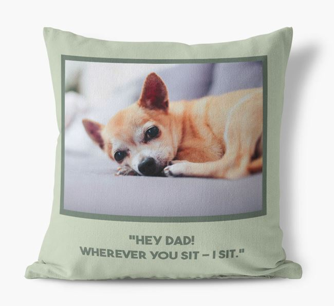 'Hey Dad' Pillow with photo of your Chihuahua