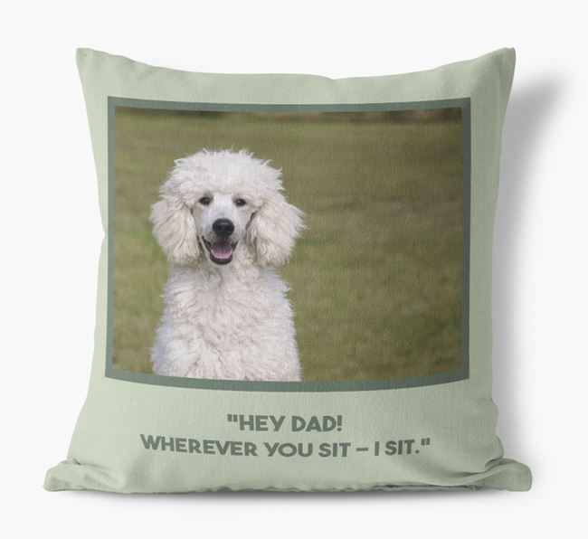'Hey Dad' Cushion with photo of your Poodle