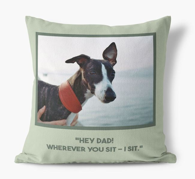 'Hey Dad' Pillow with photo of your Whippet