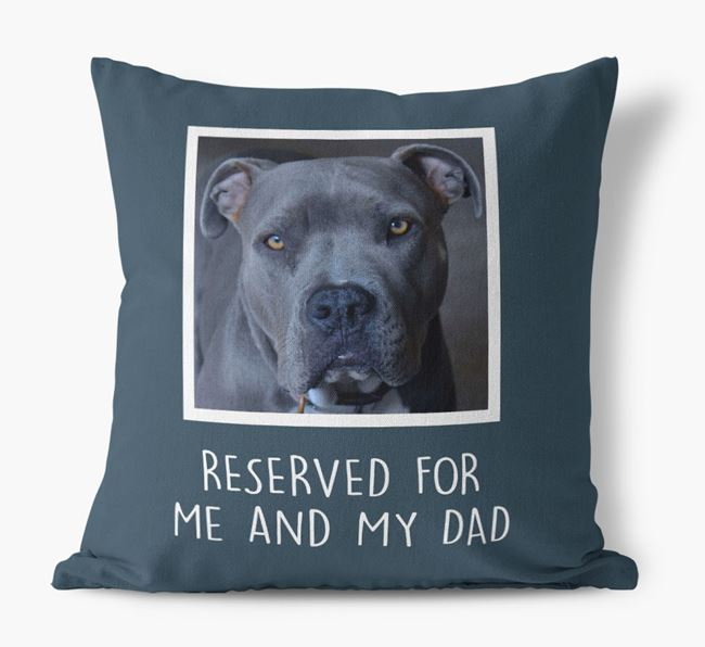 'Reserved For Me And My Dad' Pillow with photo of your American Pit Bull Terrier