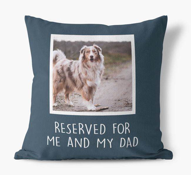 'Reserved For Me And My Dad' Pillow with photo of your Australian Shepherd