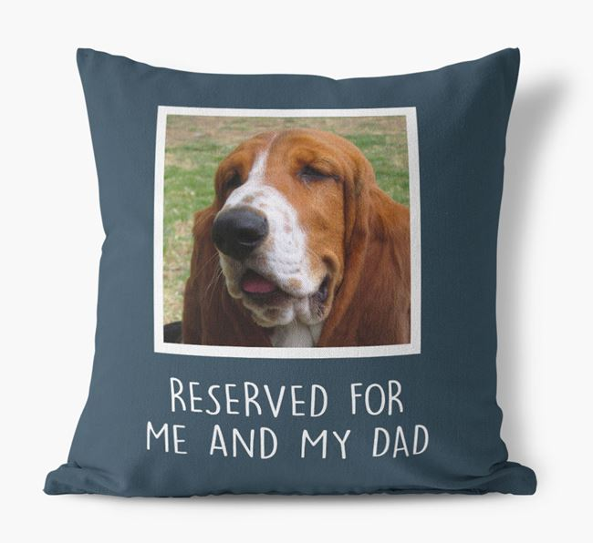'Reserved For Me And My Dad' Pillow with photo of your Basset Hound