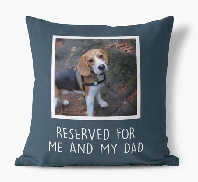 'Reserved For Me And My Dad' Cushion with photo of your Beagle