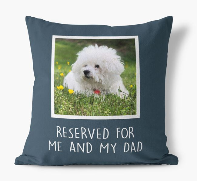 'Reserved For Me And My Dad' Pillow with photo of your Bichon Frise