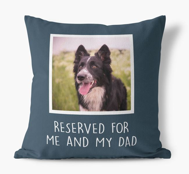 'Reserved For Me And My Dad' Cushion with photo of your Border Collie