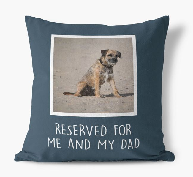 'Reserved For Me And My Dad' Pillow with photo of your Border Terrier