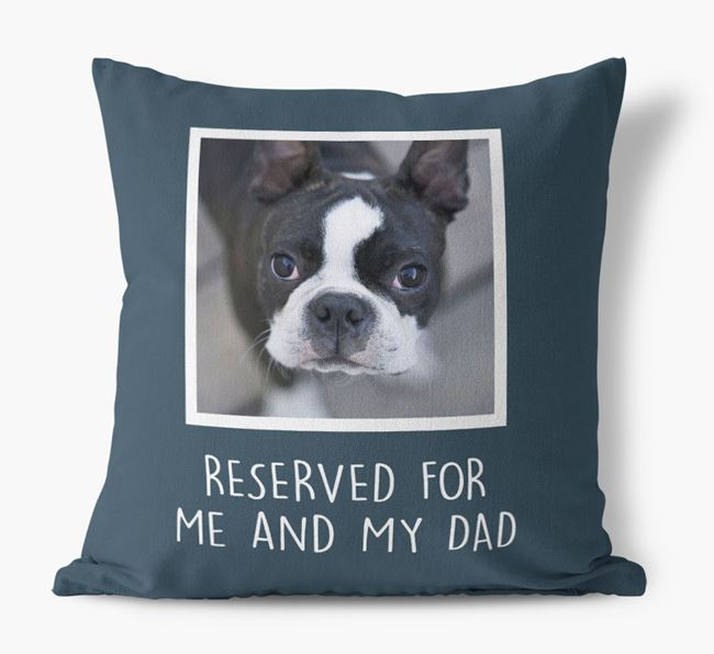 'Reserved For Me And My Dad' Pillow with photo of your Boston Terrier