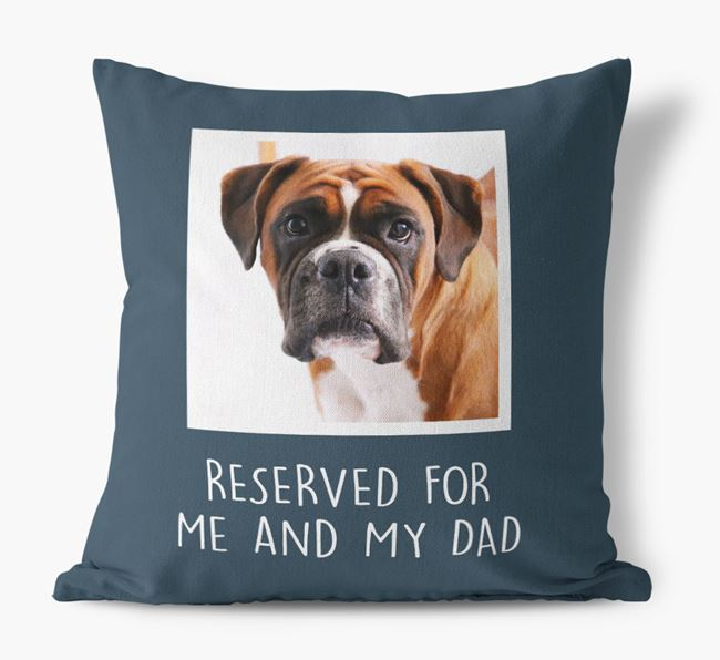 'Reserved For Me And My Dad' Pillow with photo of your Boxer