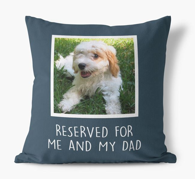 'Reserved For Me And My Dad' Pillow with photo of your Cavachon