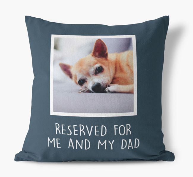 'Reserved For Me And My Dad' Pillow with photo of your Chihuahua