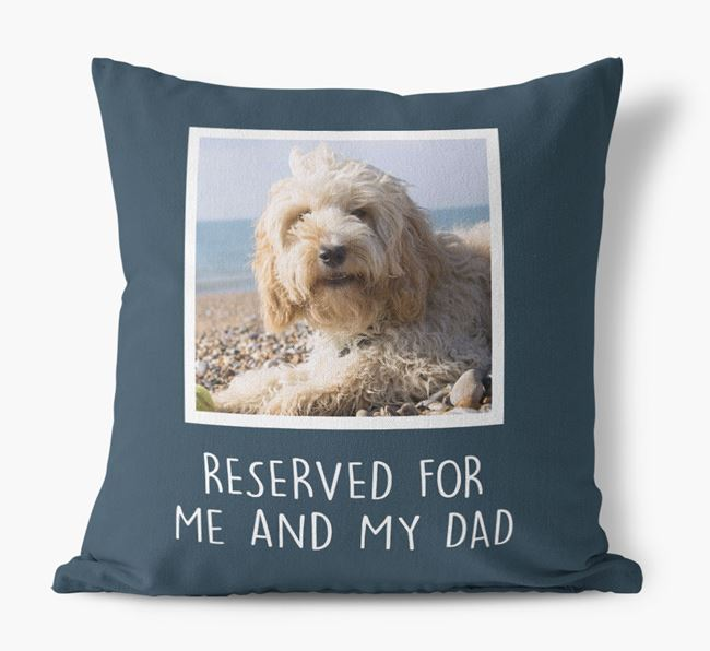 'Reserved For Me And My Dad' Pillow with photo of your Cockapoo