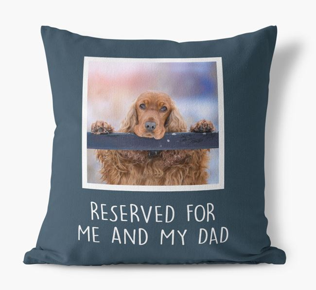 'Reserved For Me And My Dad' Cushion with photo of your Cocker Spaniel