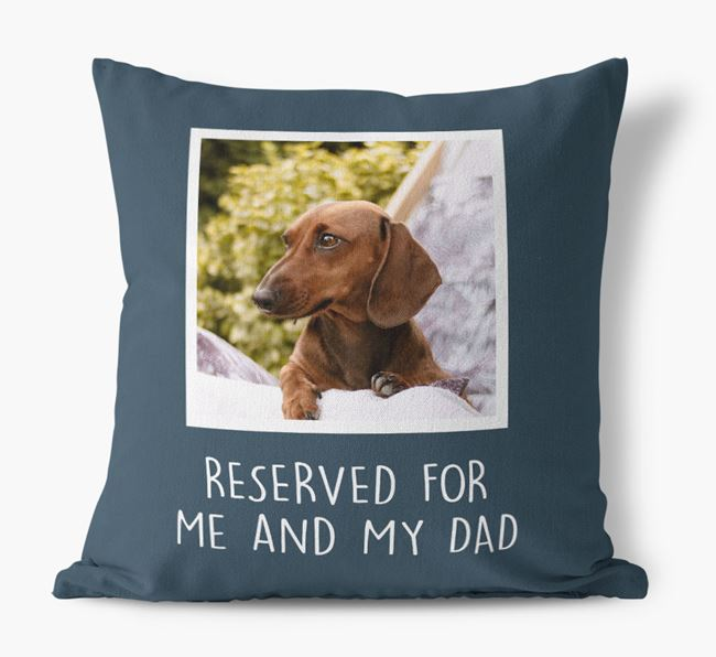 'Reserved For Me And My Dad' Cushion with photo of your Dachshund