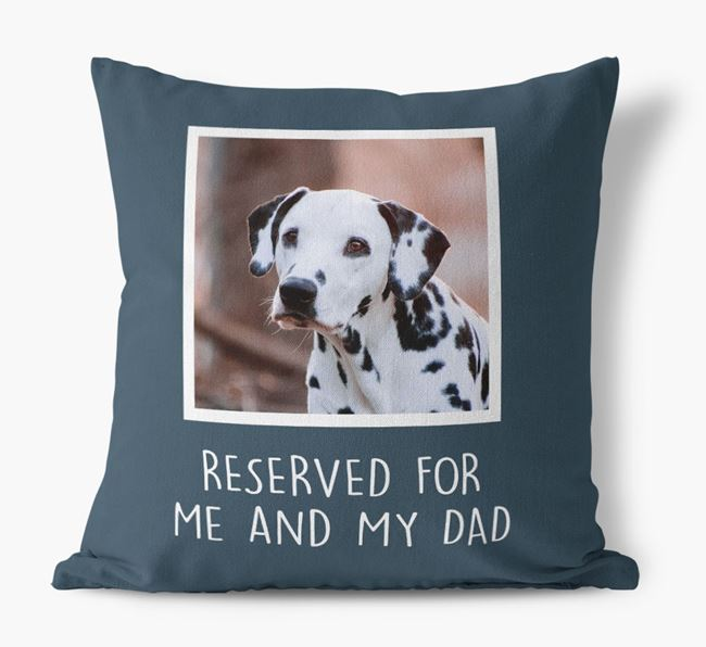 'Reserved For Me And My Dad' Pillow with photo of your Dalmatian