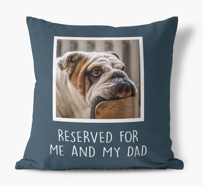 'Reserved For Me And My Dad' Cushion with photo of your English Bulldog