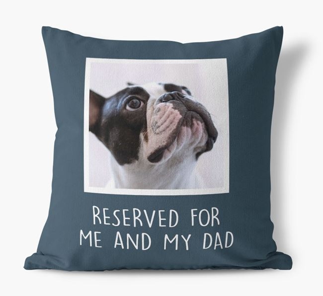 'Reserved For Me And My Dad' Cushion with photo of your French Bulldog