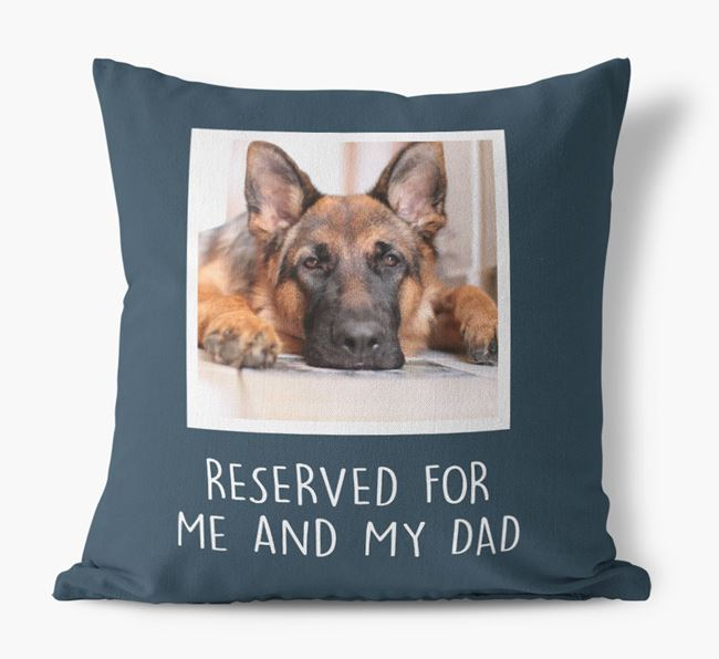'Reserved For Me And My Dad' Cushion with photo of your German Shepherd