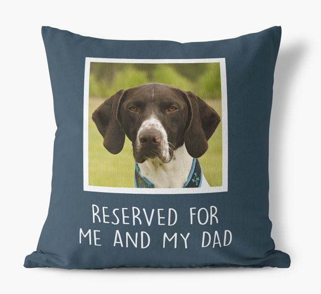 'Reserved For Me And My Dad' Cushion with photo of your German Shorthaired Pointer