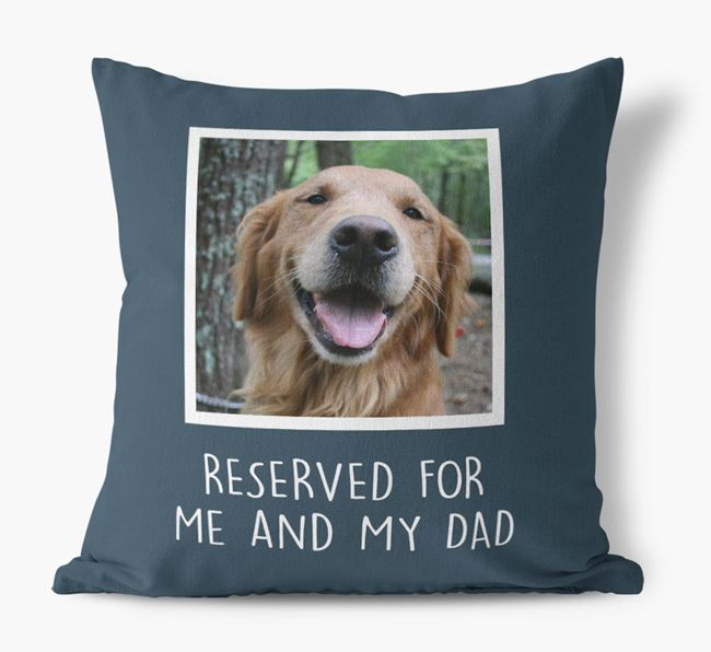 'Reserved For Me And My Dad' Pillow with photo of your Golden Retriever