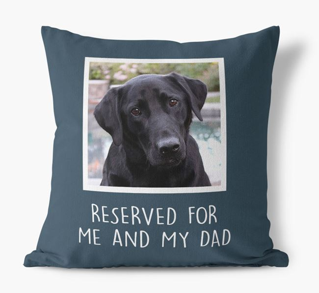 'Reserved For Me And My Dad' Pillow with photo of your Labrador Retriever