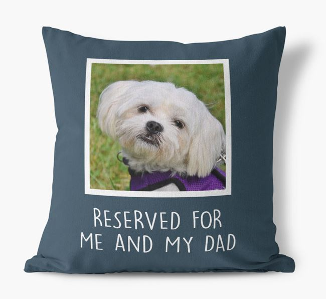 'Reserved For Me And My Dad' Pillow with photo of your Maltese
