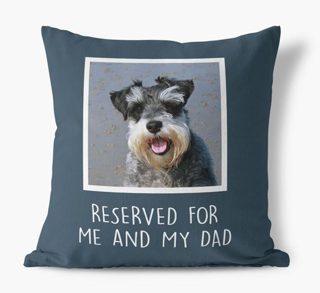'Reserved For Me And My Dad' Pillow with photo of your Miniature Schnauzer