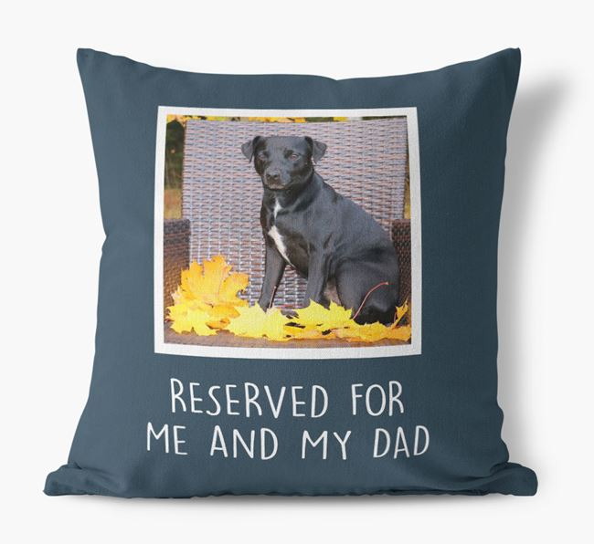 'Reserved For Me And My Dad' Pillow with photo of your Patterdale Terrier