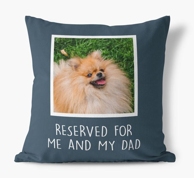 'Reserved For Me And My Dad' Pillow with photo of your Pomeranian