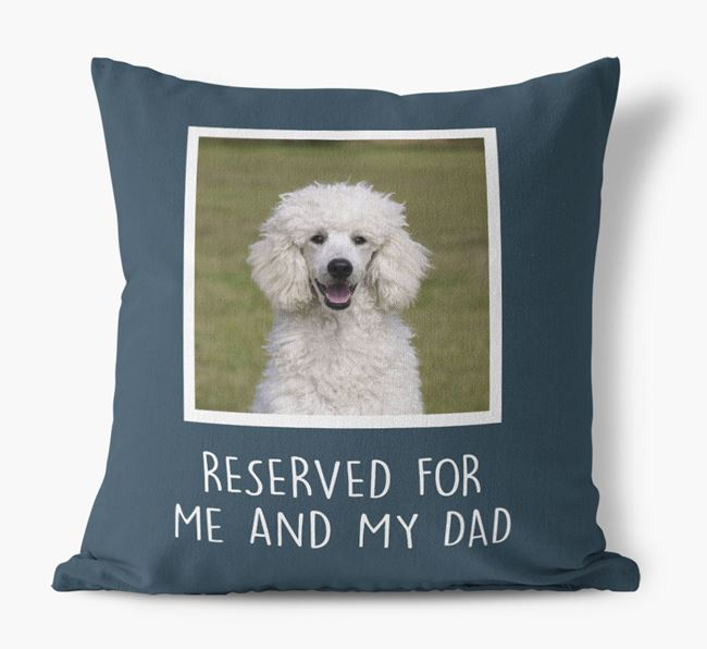 'Reserved For Me And My Dad' Cushion with photo of your Poodle