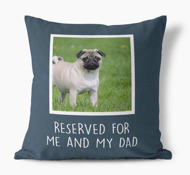 'Reserved For Me And My Dad' Pillow with photo of your Pug