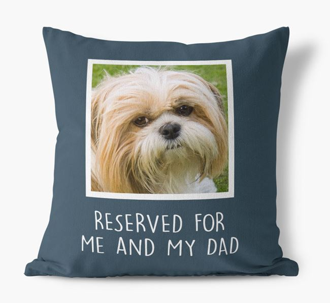 'Reserved For Me And My Dad' Pillow with photo of your Shih Tzu