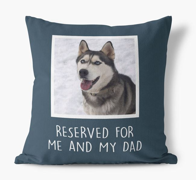 'Reserved For Me And My Dad' Cushion with photo of your Siberian Husky