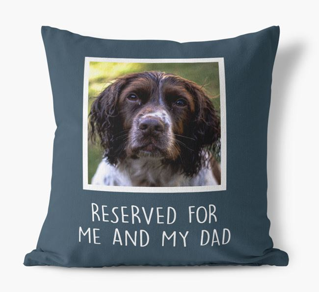 'Reserved For Me And My Dad' Pillow with photo of your Springer Spaniel