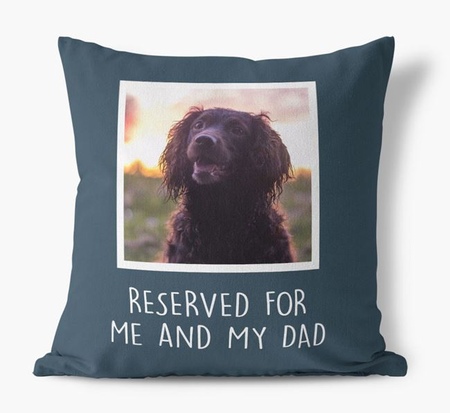 'Reserved For Me And My Dad' Pillow with photo of your Sprocker
