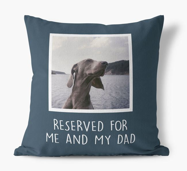 'Reserved For Me And My Dad' Pillow with photo of your Weimaraner
