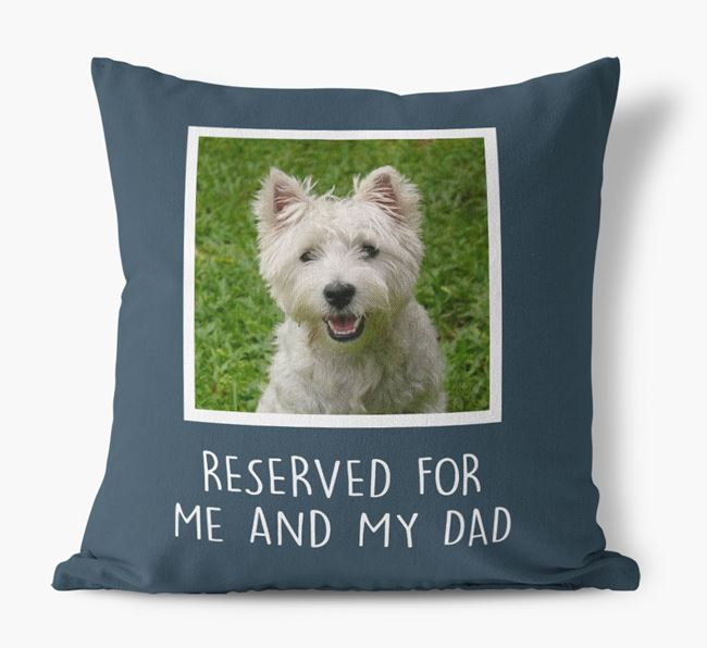 'Reserved For Me And My Dad' Pillow with photo of your West Highland White Terrier