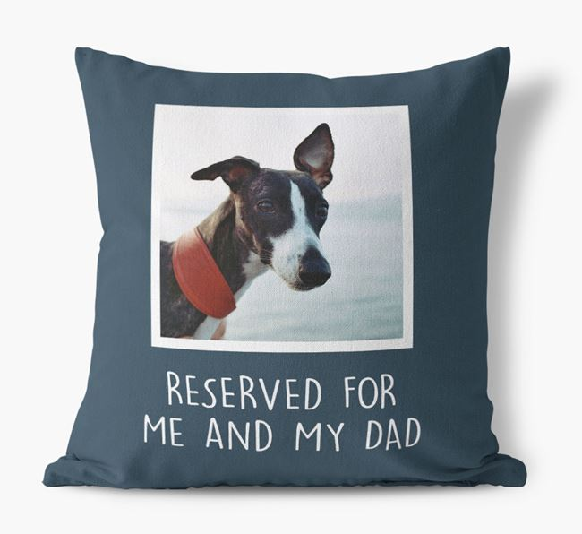 'Reserved For Me And My Dad' Pillow with photo of your Whippet