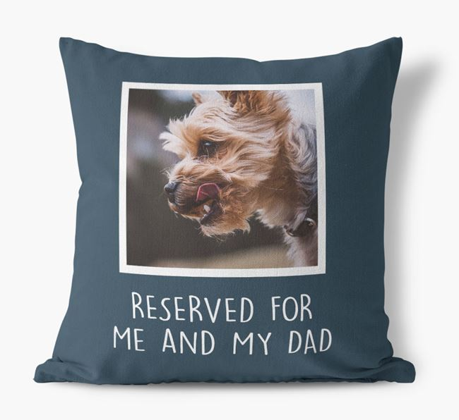 'Reserved For Me And My Dad' Pillow with photo of your Yorkshire Terrier