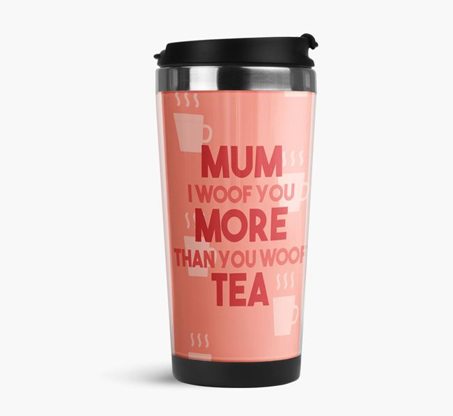 'Mum I Woof You More Than You Woof Tea' - Reusable Mug With Airedale Icon