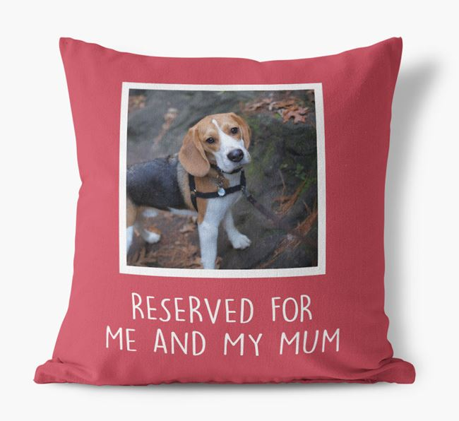 'Reserved for Me and My Mum' - Photo Upload Cushion for your Beagle