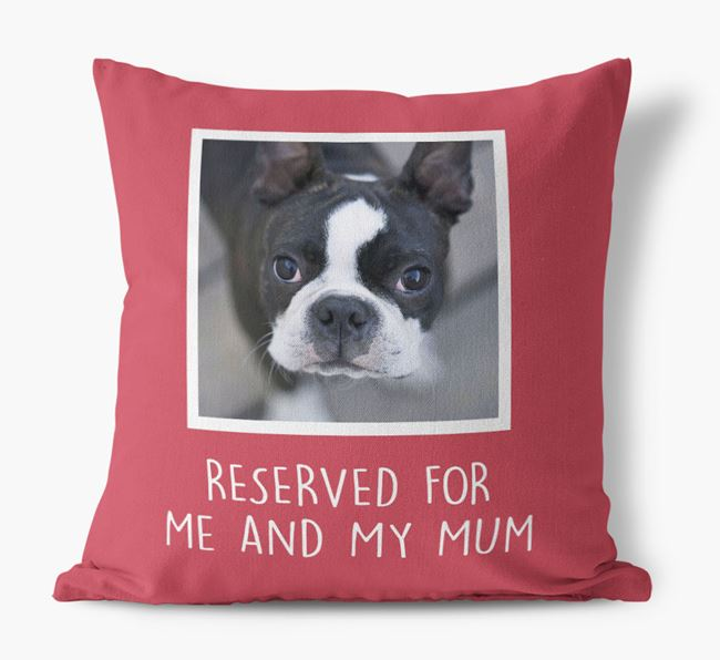 'Reserved for Me and My Mum' - Photo Upload Cushion for your Dog
