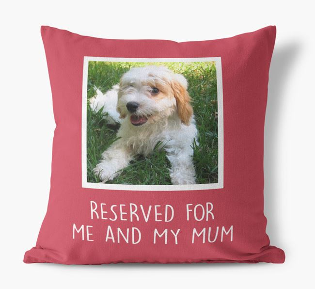 'Reserved for Me and My Mum' - Photo Upload Cushion for your Cavachon